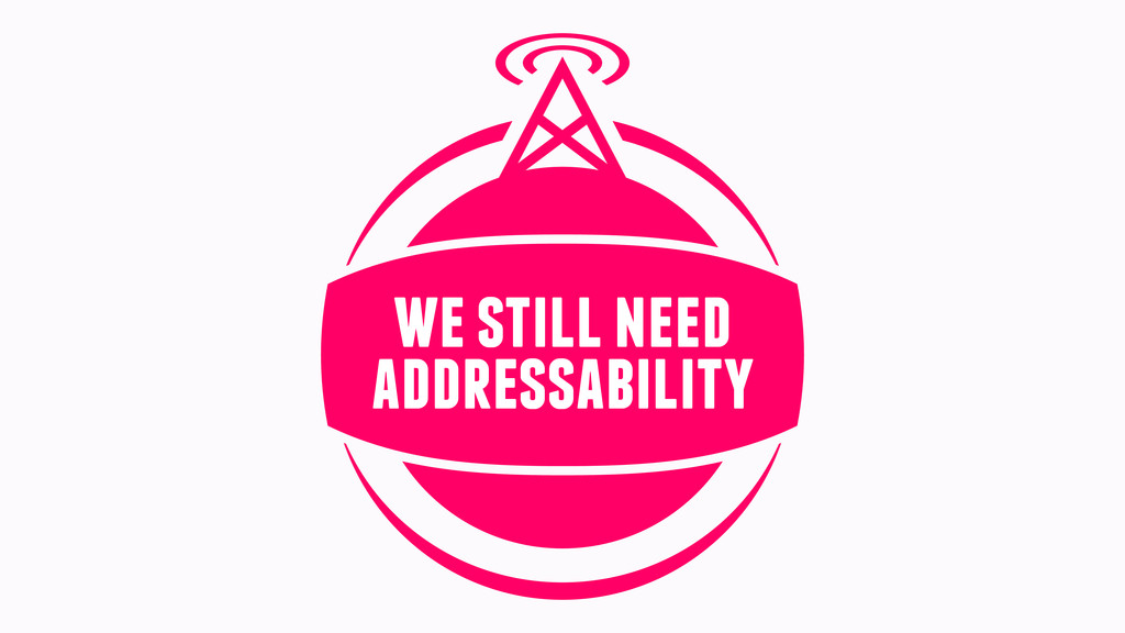 addressability we still need