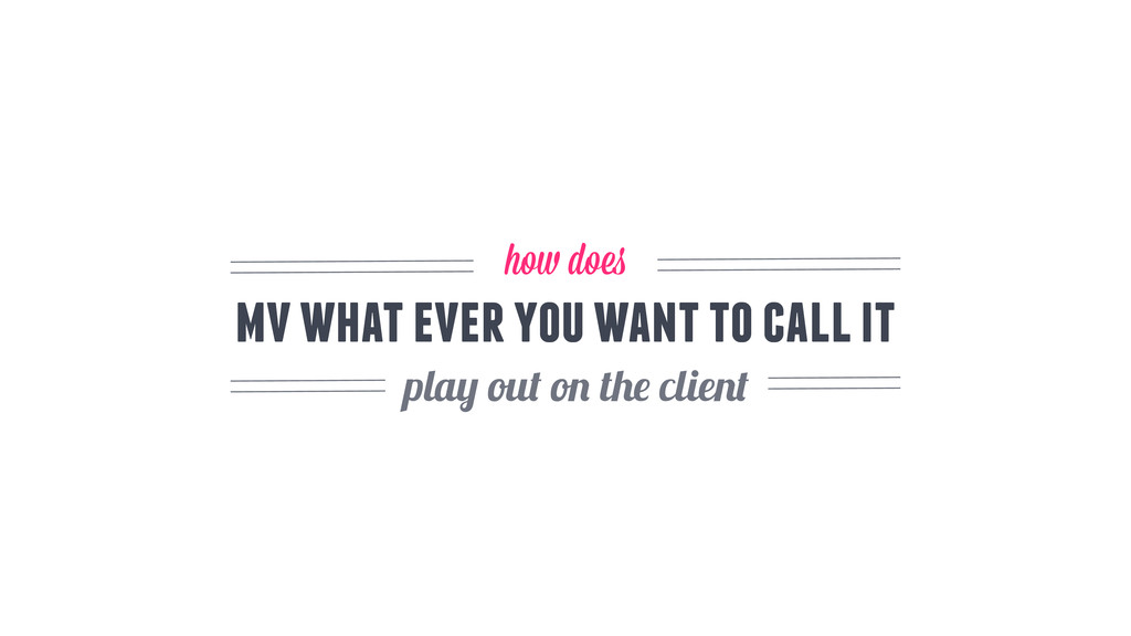 play out on the client mv what ever you want to...