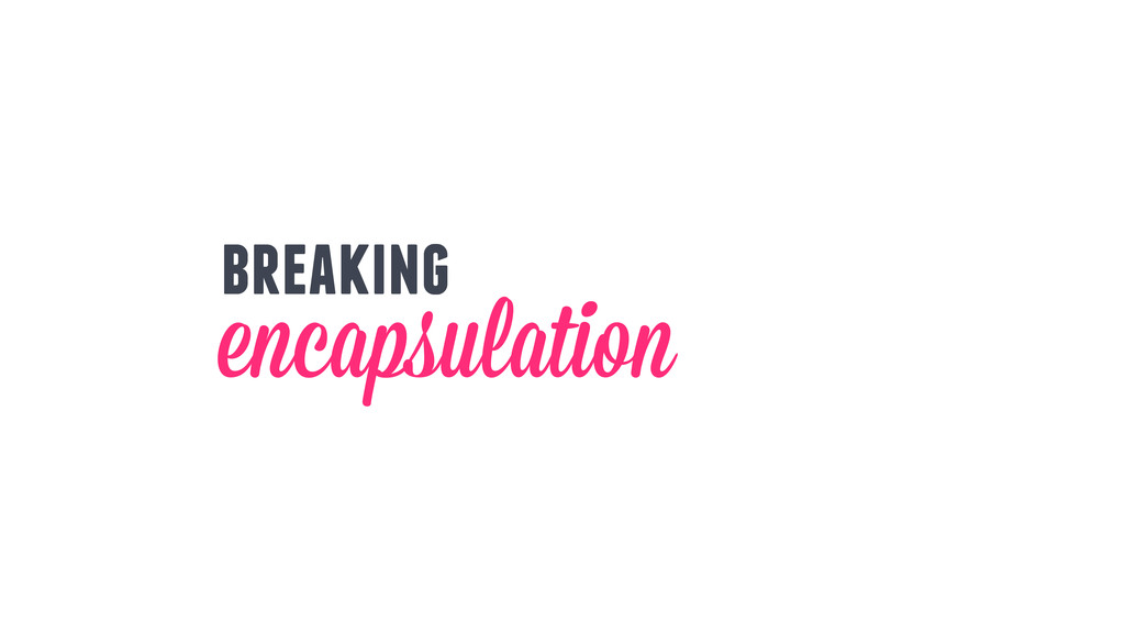 encapsulation breaking