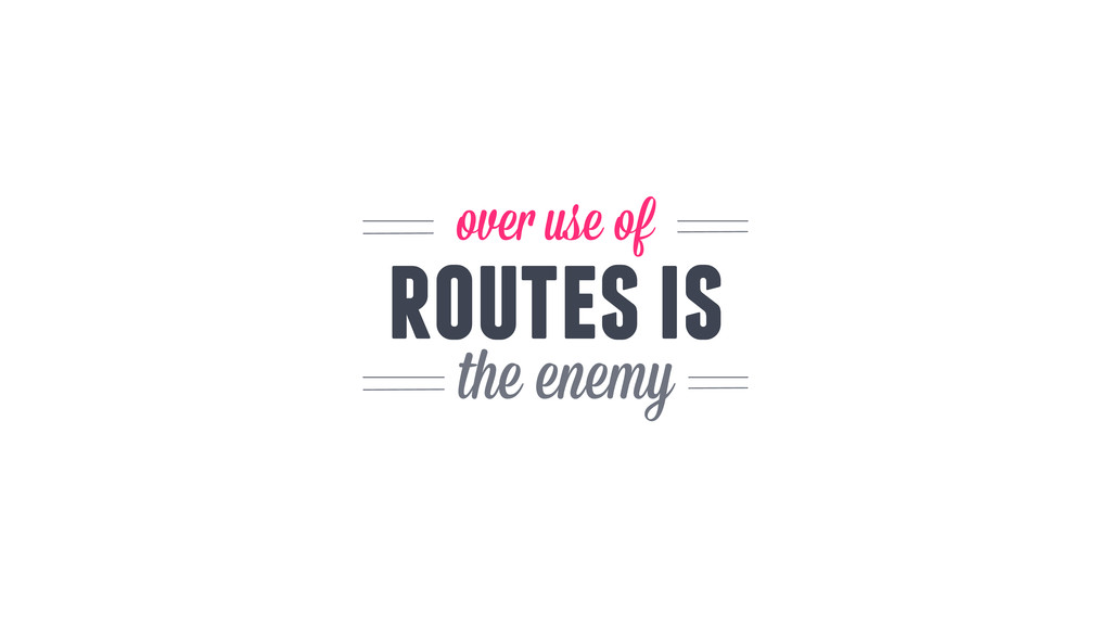 the enemy over use of routes is