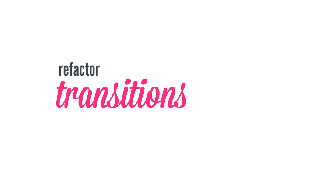 refactor transitions '