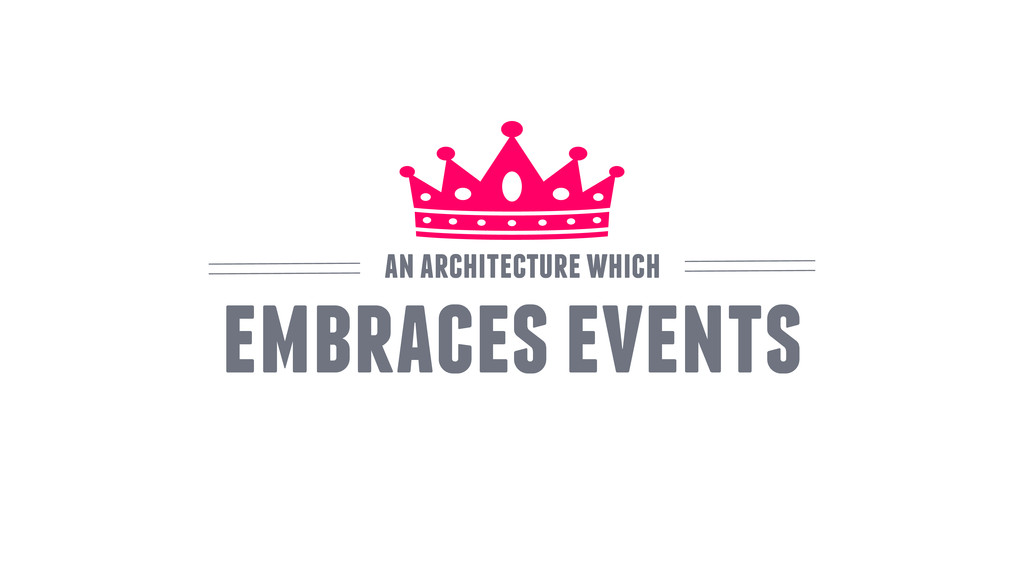 embraces events an architecture which
