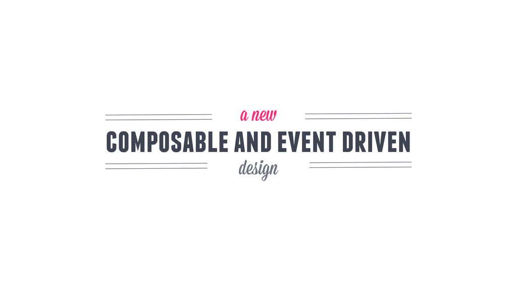 composable and event driven a new design