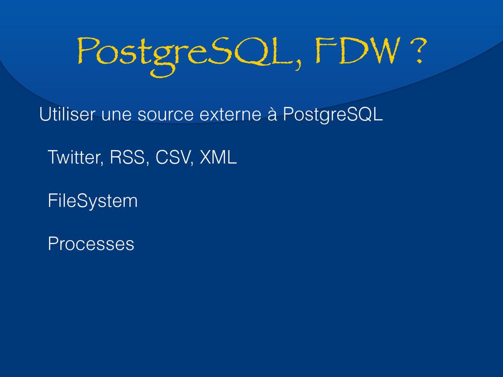 PostgreSQL, FDW ? Utiliser une source externe à...