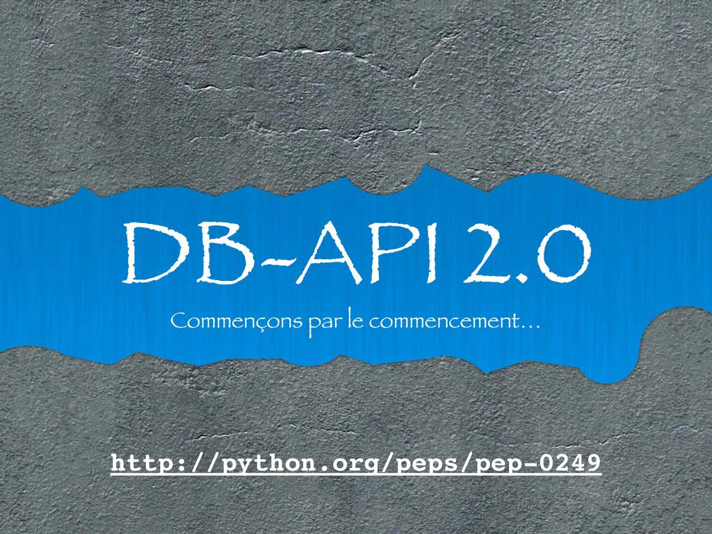 DB-API 2.0 Commençons par le commencement… http...