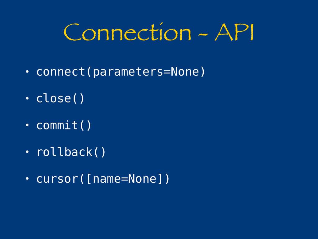 Connection - API • connect(parameters=None) • c...
