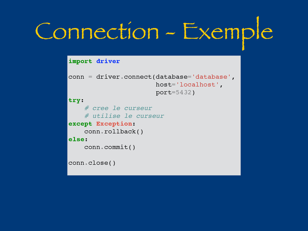 Connection - Exemple import driver conn = drive...