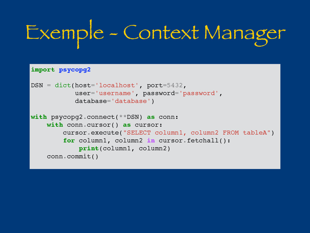 Exemple - Context Manager import psycopg2 DSN =...