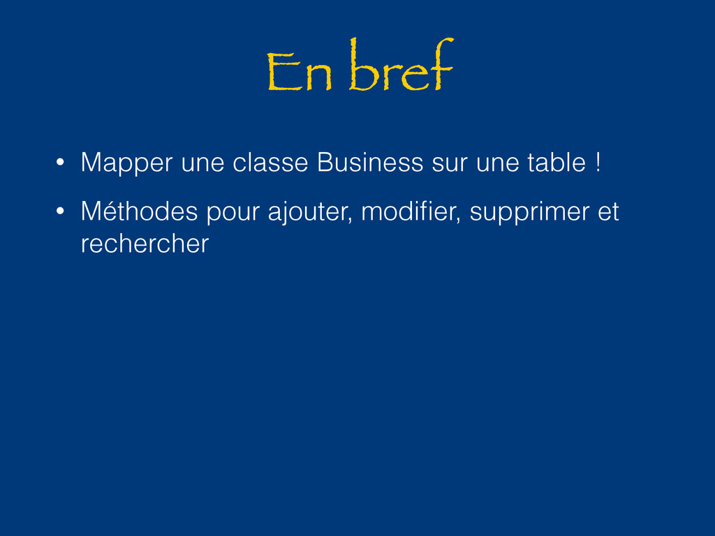 En bref • Mapper une classe Business sur une ta...