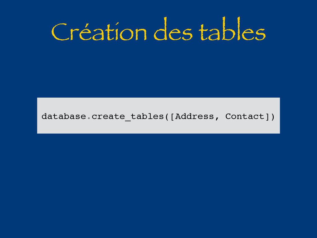 Création des tables database.create_tables([Add...