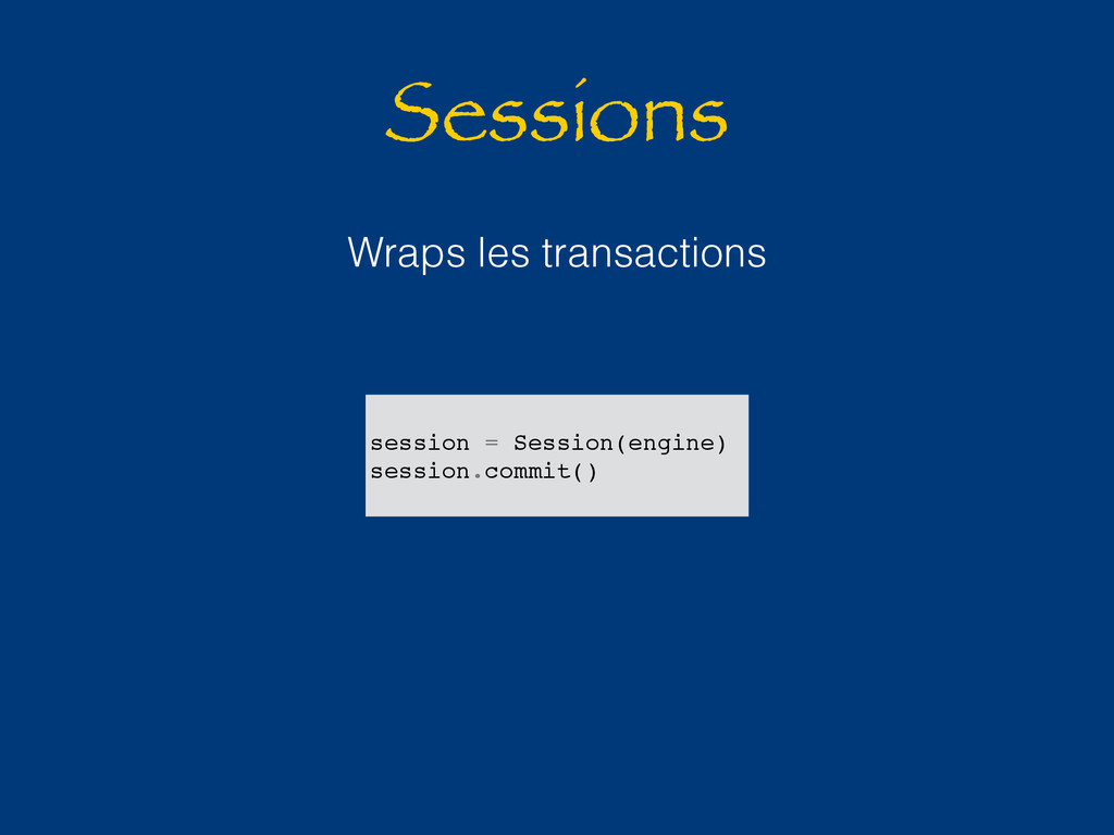 Sessions Wraps les transactions session = Sessi...
