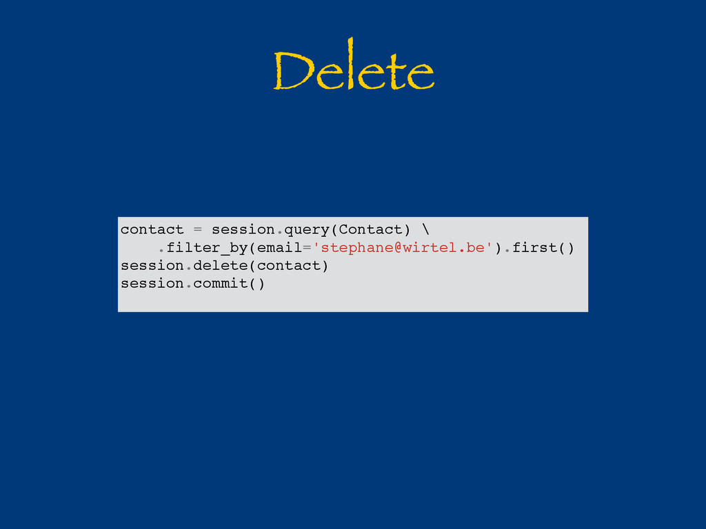 Delete contact = session.query(Contact) \ .filt...