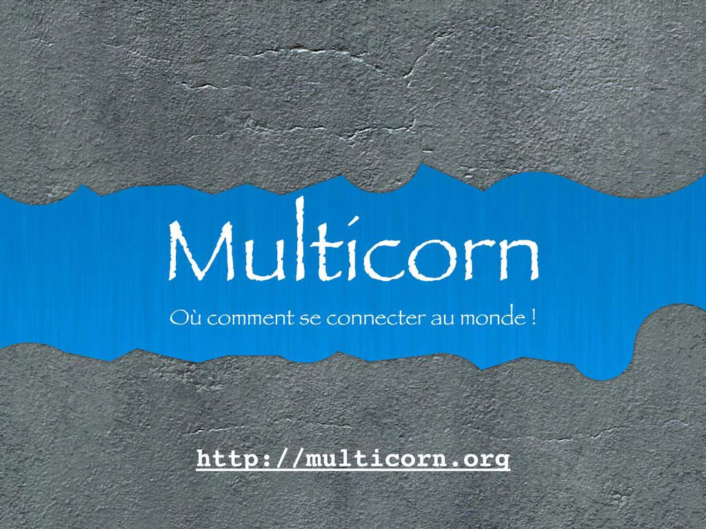 Multicorn Où comment se connecter au monde ! ht...