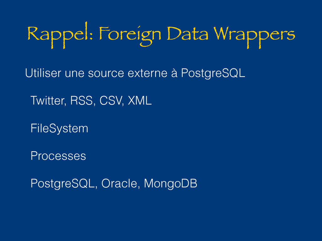 Rappel: Foreign Data Wrappers Utiliser une sour...