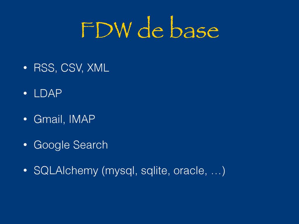 FDW de base • RSS, CSV, XML • LDAP • Gmail, IMA...