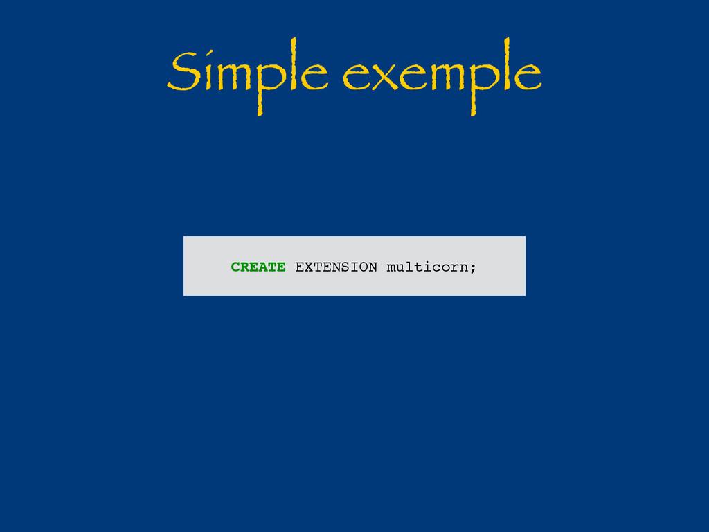 Simple exemple CREATE EXTENSION multicorn;