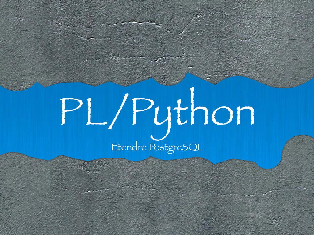 PL/Python Etendre PostgreSQL