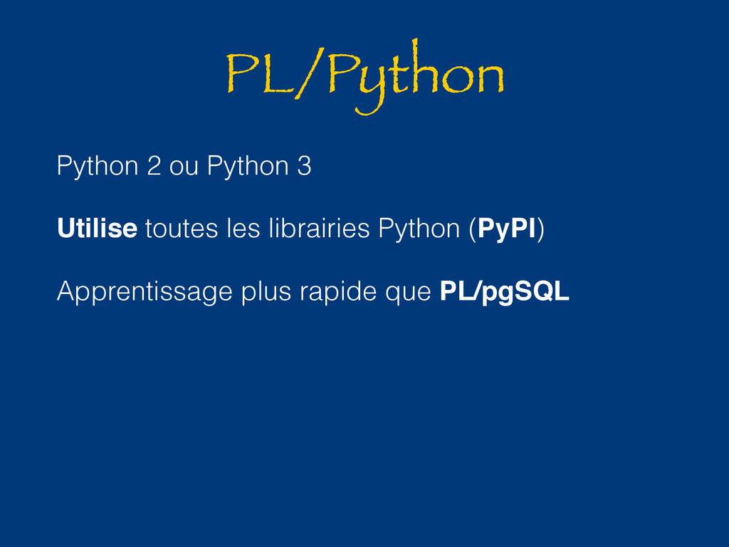 PL/Python Python 2 ou Python 3 Utilise toutes l...