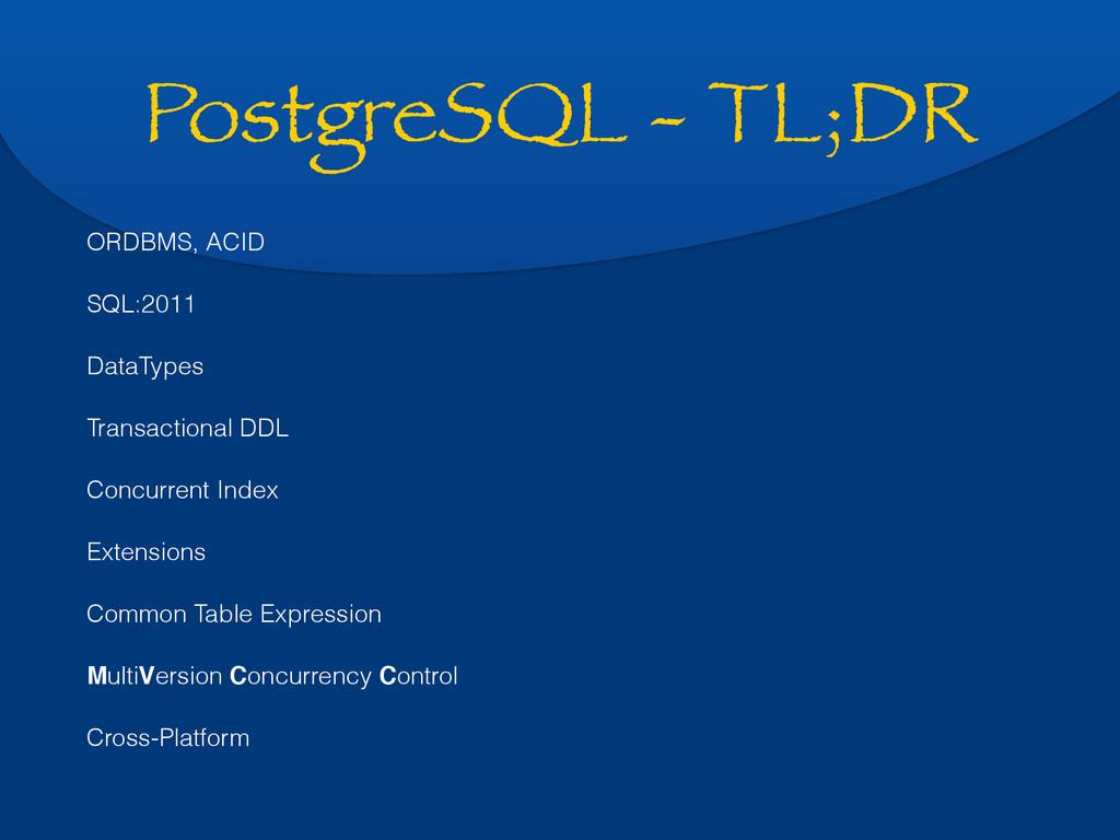 PostgreSQL - TL;DR ORDBMS, ACID SQL:2011 DataTy...