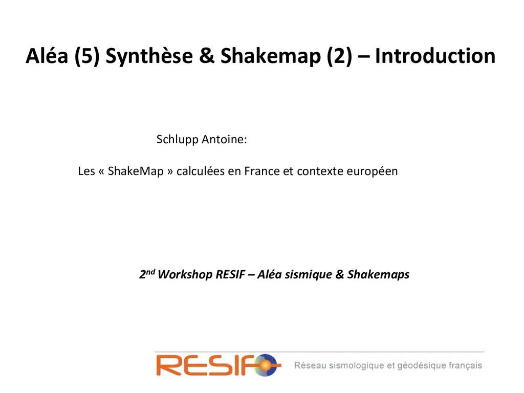 Aléa (5) Synthèse & Shakemap (2) – Introduction...
