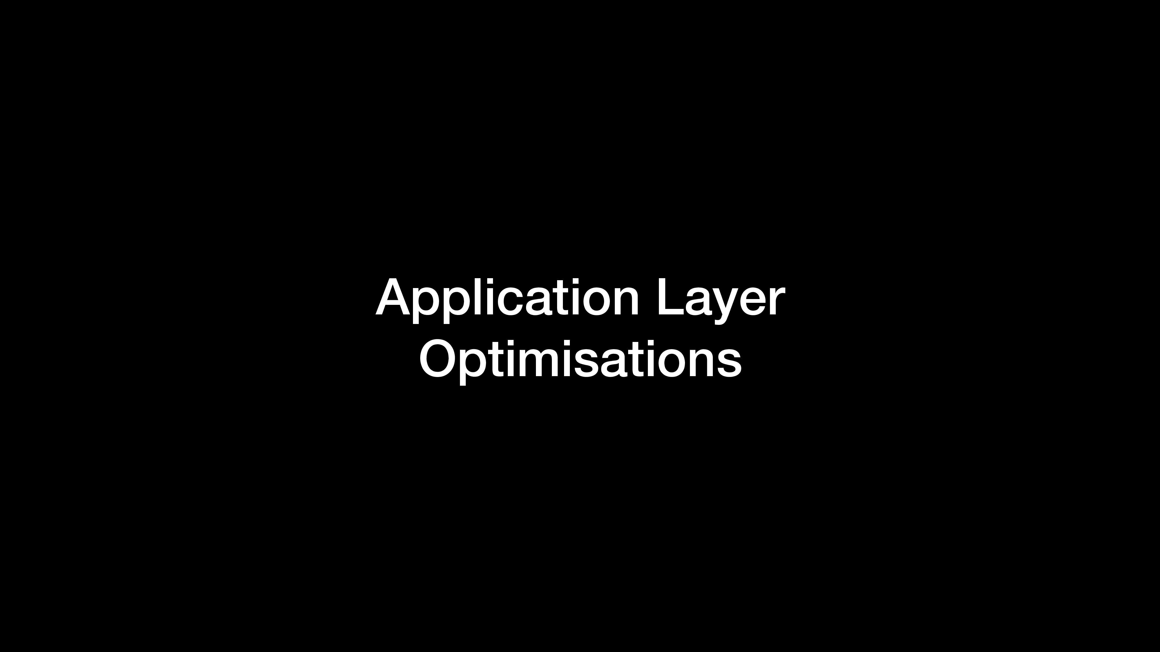 Application Layer Optimisations