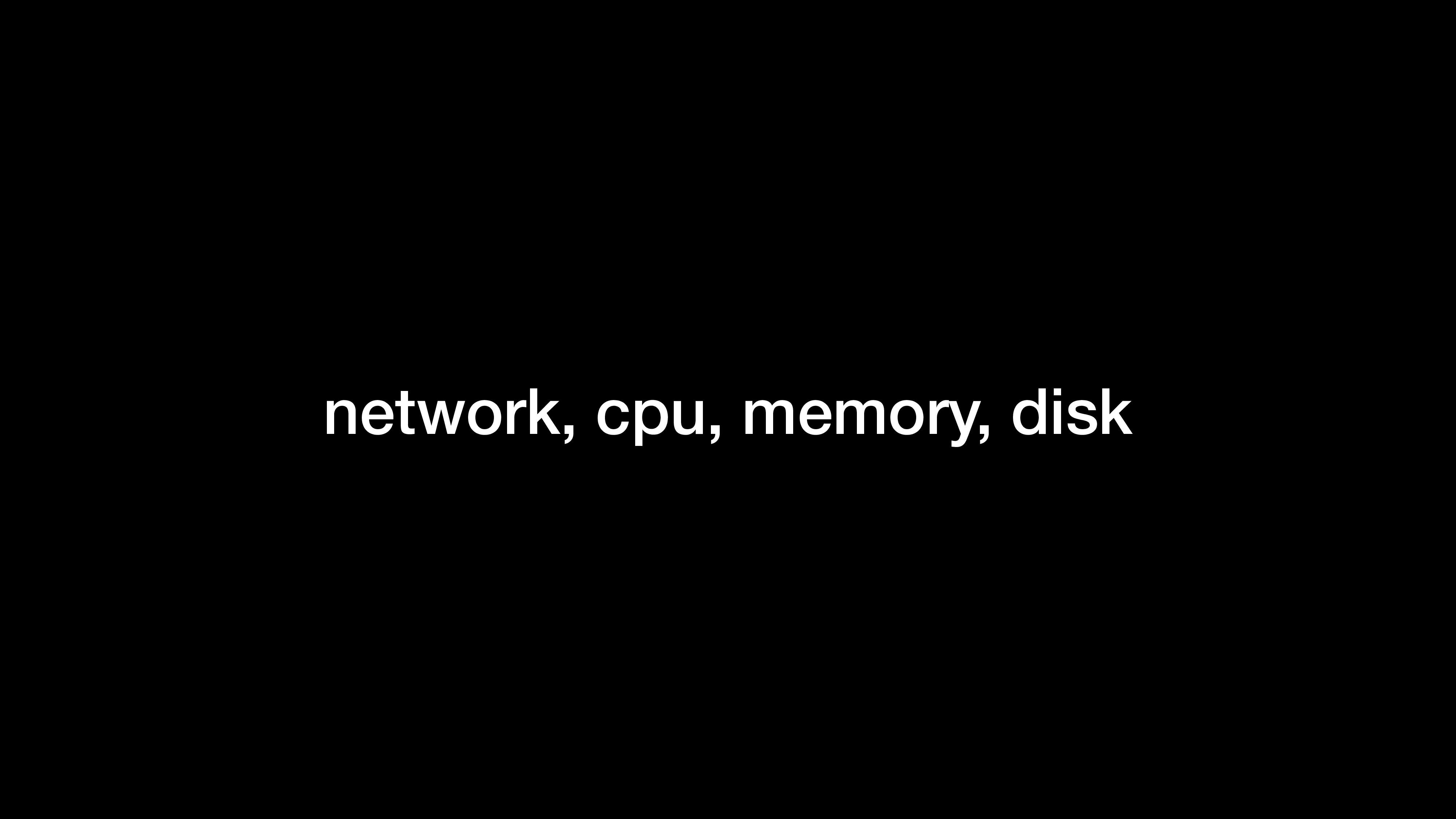 network, cpu, memory, disk