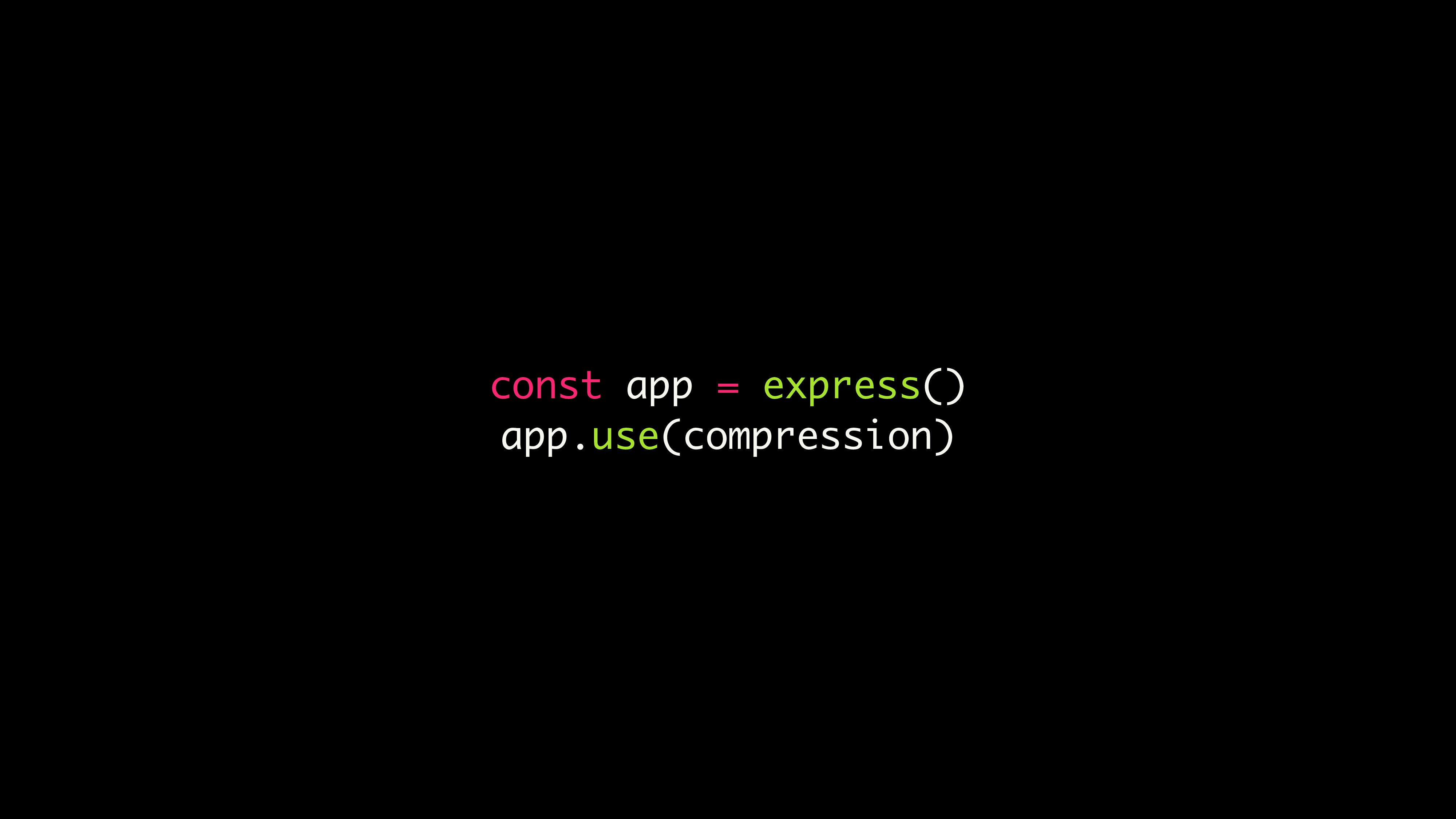 const app = express() app.use(compression)