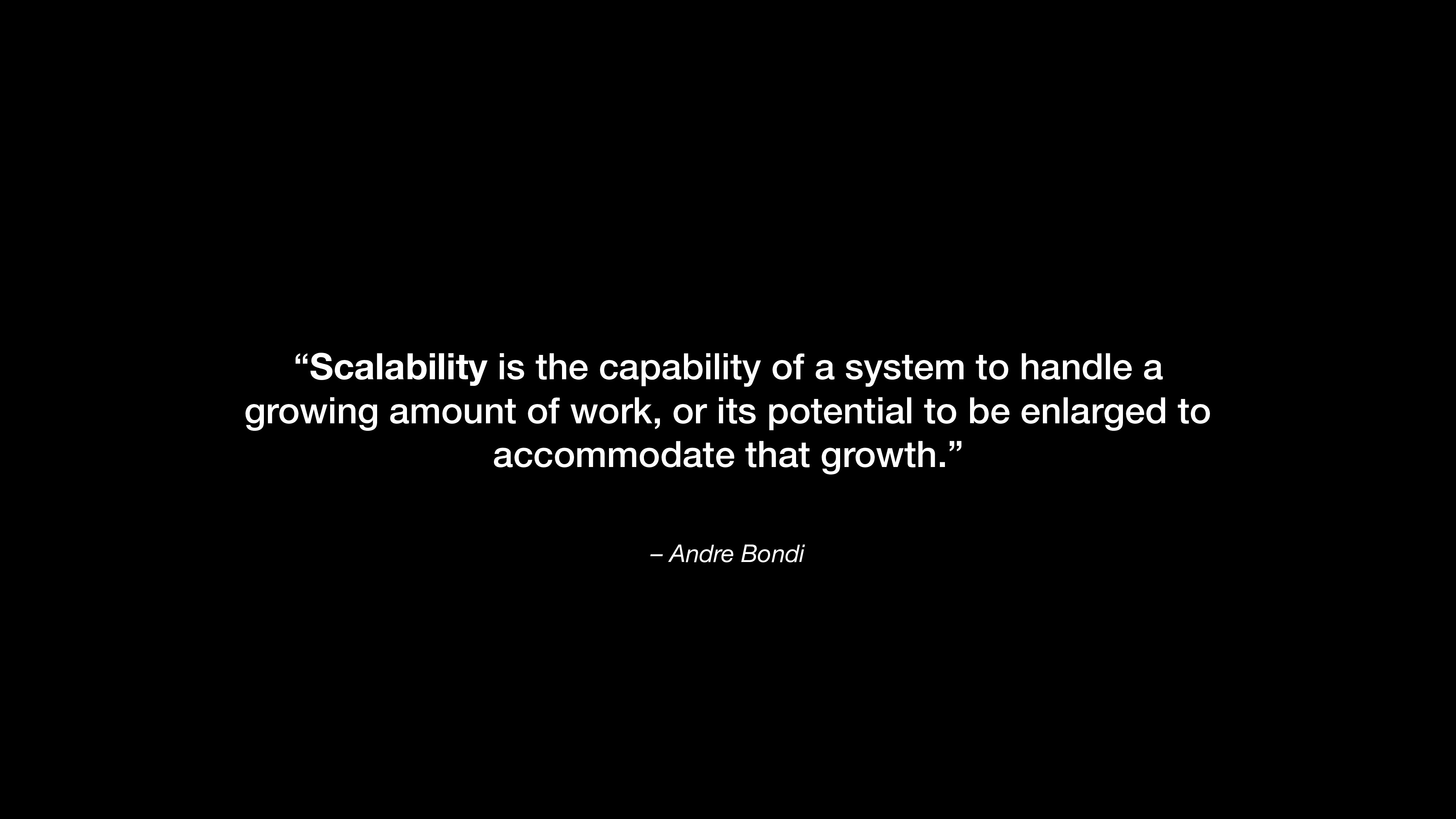 "– Andre Bondi ""Scalability is the capability of..."