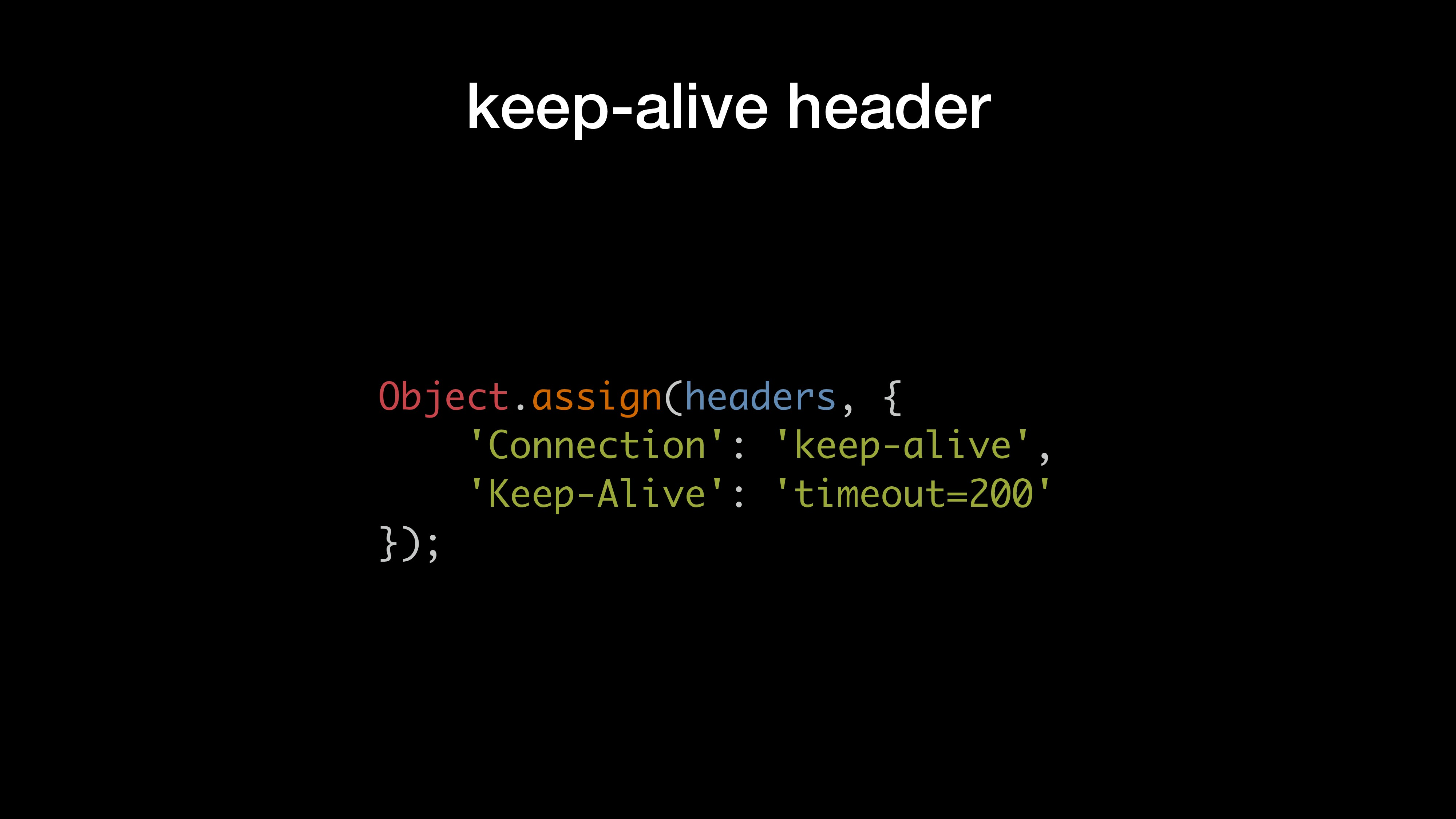keep-alive header Object.assign(headers, { 'Con...