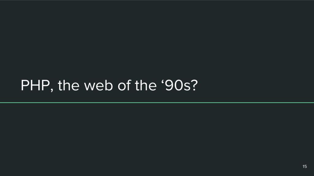 PHP, the web of the '90s? 15