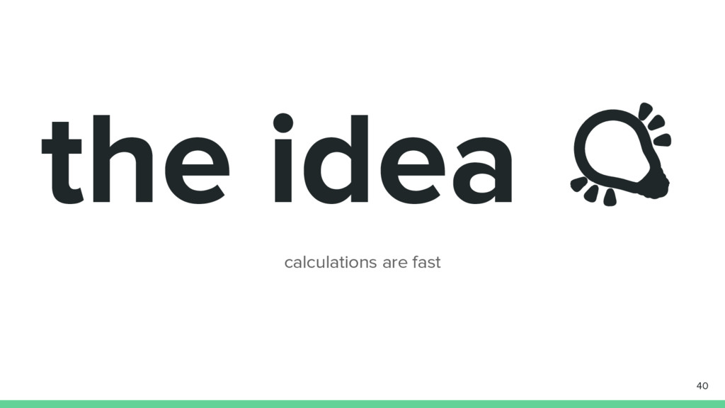 the idea calculations are fast 40