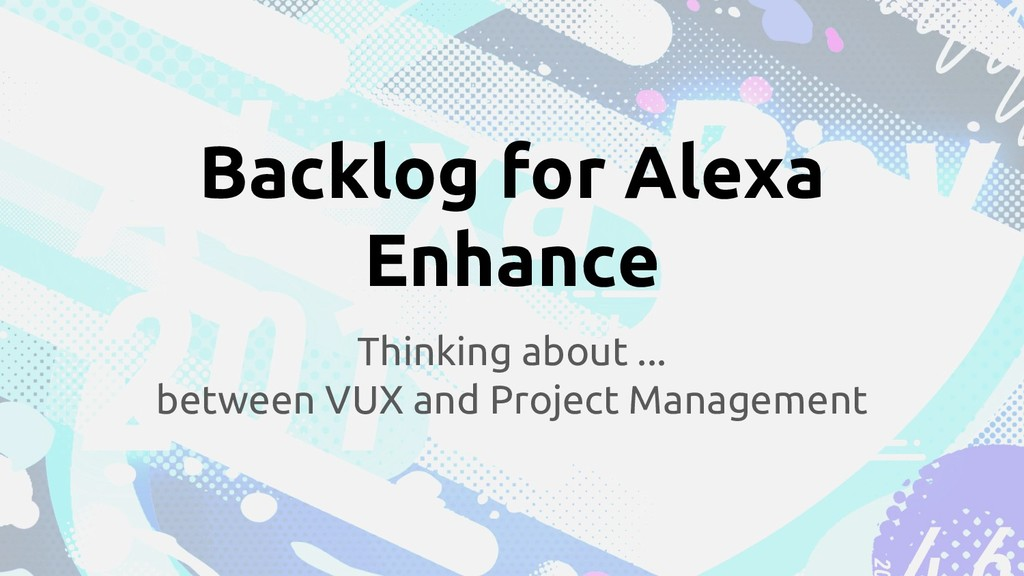 Backlog for Alexa Enhance Thinking about ... be...