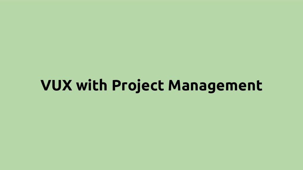VUX with Project Management