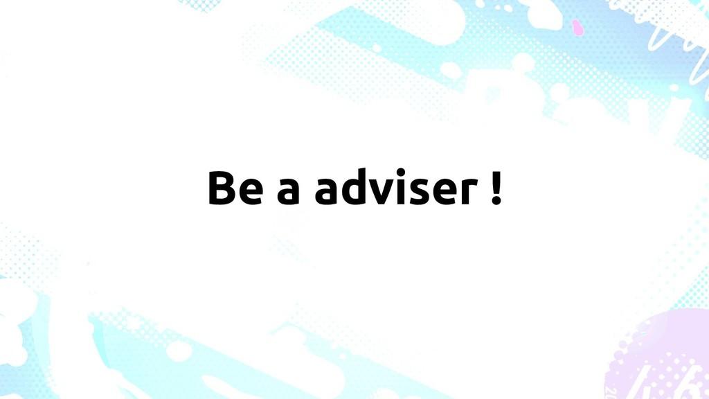 Be a adviser !