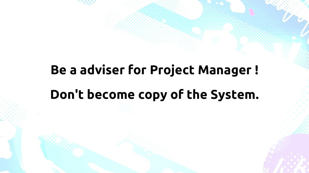 Be a adviser for Project Manager ! Don't become...