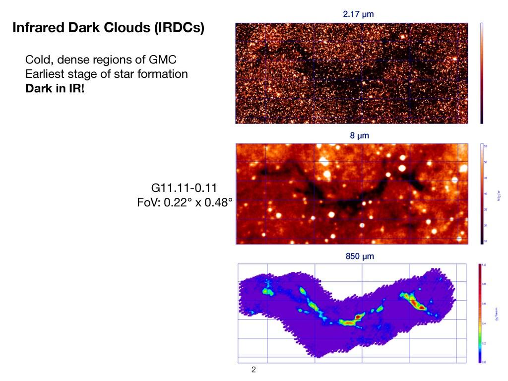 Infrared Dark Clouds (IRDCs) !2 Cold, dense reg...