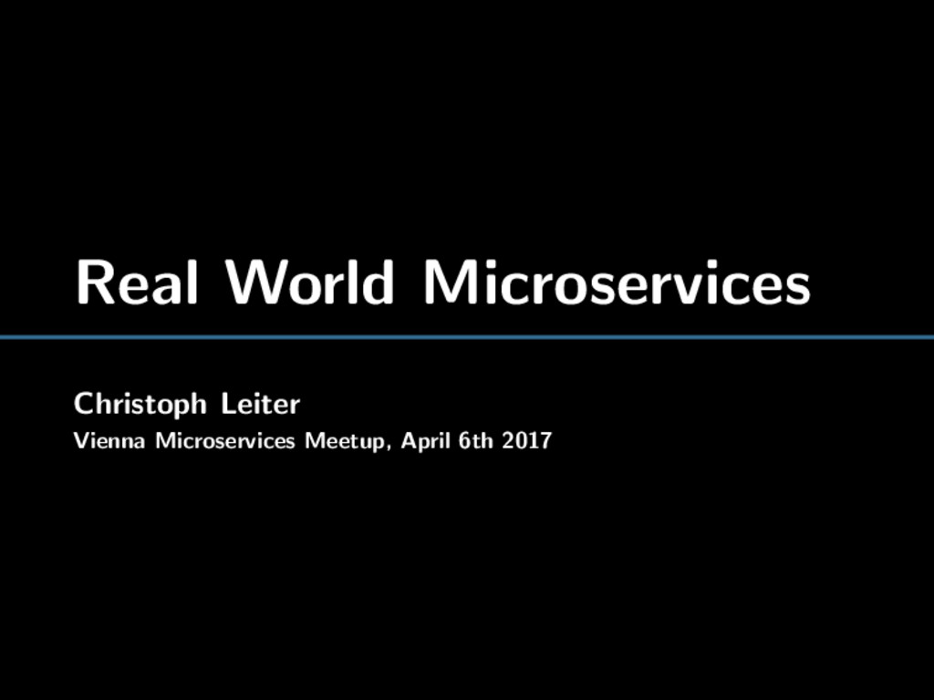 Real World Microservices Christoph Leiter Vienn...