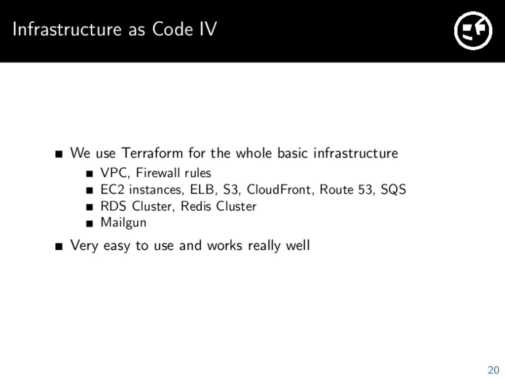 Infrastructure as Code IV We use Terraform for ...