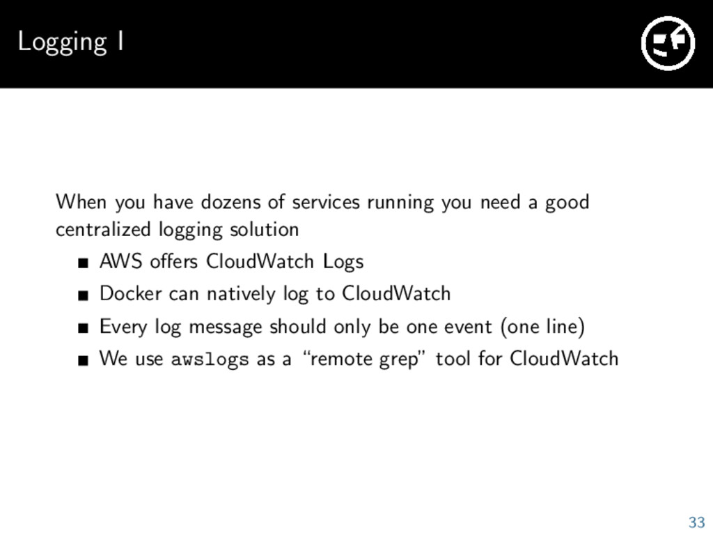 Logging I When you have dozens of services runn...