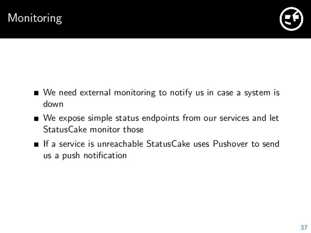 Monitoring We need external monitoring to notif...
