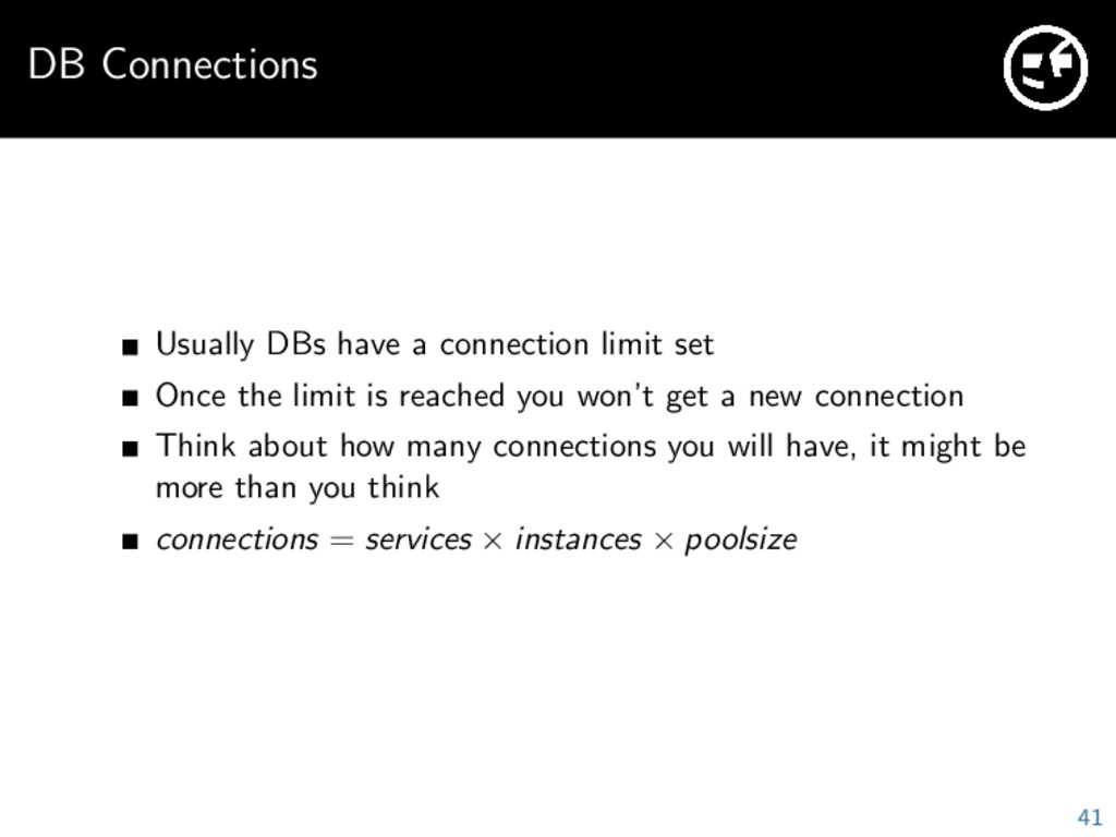 DB Connections Usually DBs have a connection li...