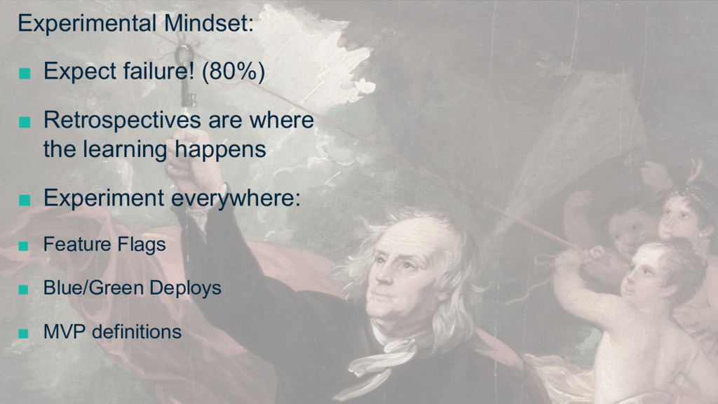 Experimental Mindset: ■ Expect failure! (80%) ...