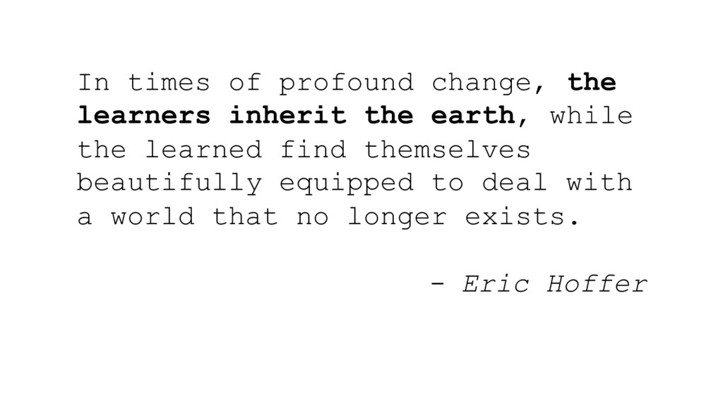 In times of profound change, the learners inher...
