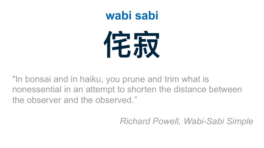 "侘寂 wabi sabi ""In bonsai and in haiku, you prune..."