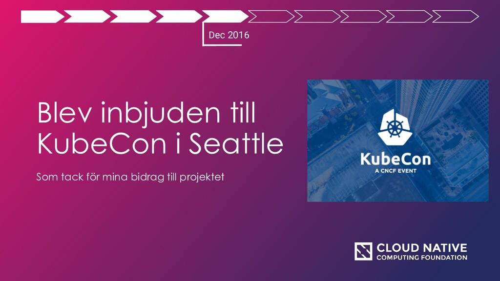 Blev inbjuden till KubeCon i Seattle Som tack f...