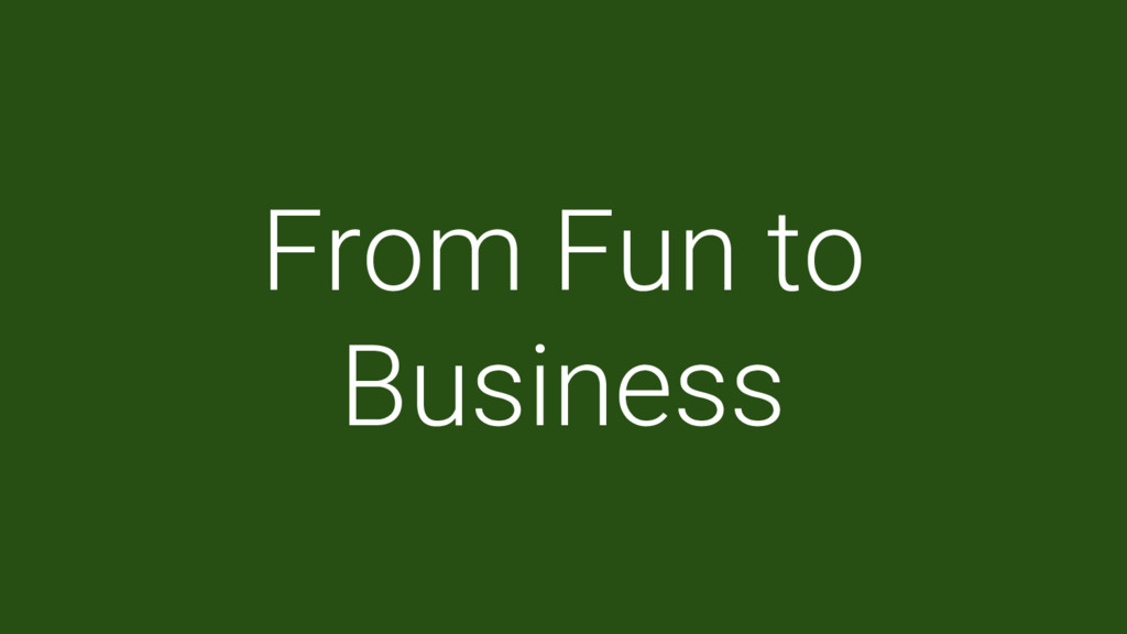 From Fun to Business