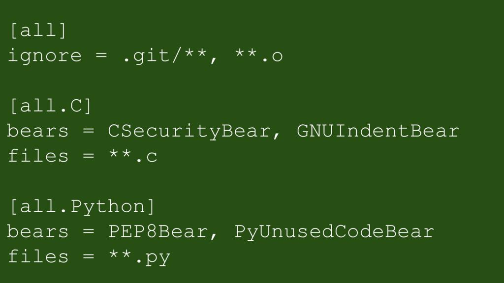 [all] ignore = .git/**, **.o [all.C] bears = CS...