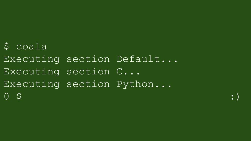 $ coala Executing section Default... Executing ...
