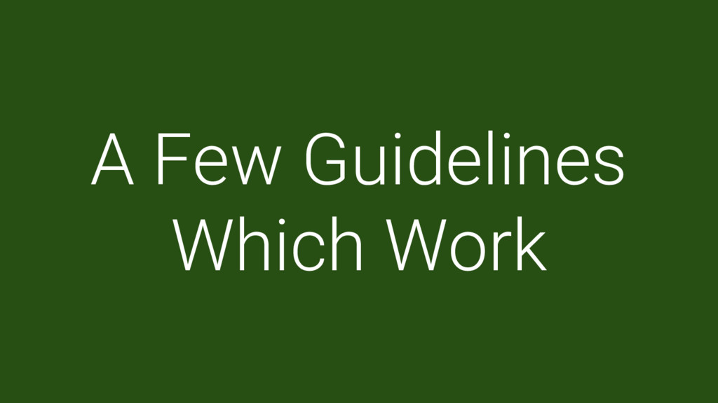 A Few Guidelines Which Work
