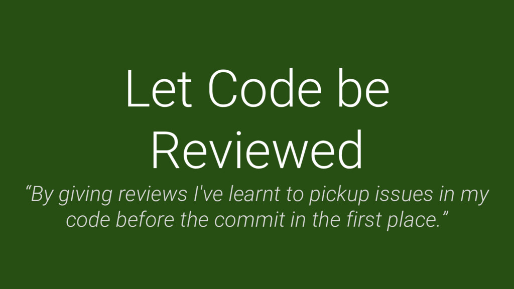 """Let Code be Reviewed """"By giving reviews I've le..."""
